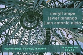 MÉRYLL AMPE (Fr) + JAVIER PIÑANGO + JUAN ANTONIO NIETO – 25 de Abril – ESPACIO NARANJO (MADRID)