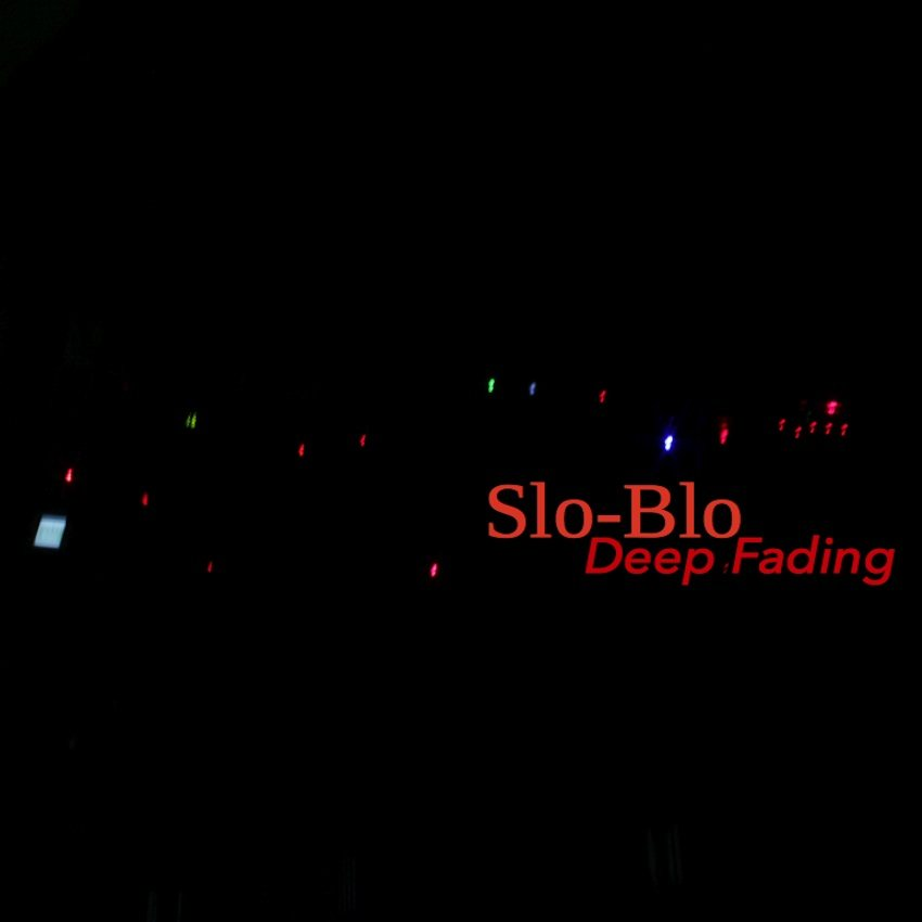 SLO-BLO – DEEP FADING