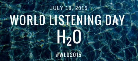 World Listening Day 2015: H2O